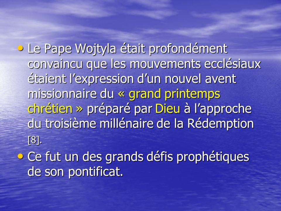 Le Pape Wojtyla était profondément convaincu que les mouvements ecclésiaux étaient l'expression d'un nouvel avent missionnaire du « grand printemps chrétien » préparé par Dieu à l'approche du troisième millénaire de la Rédemption [8].